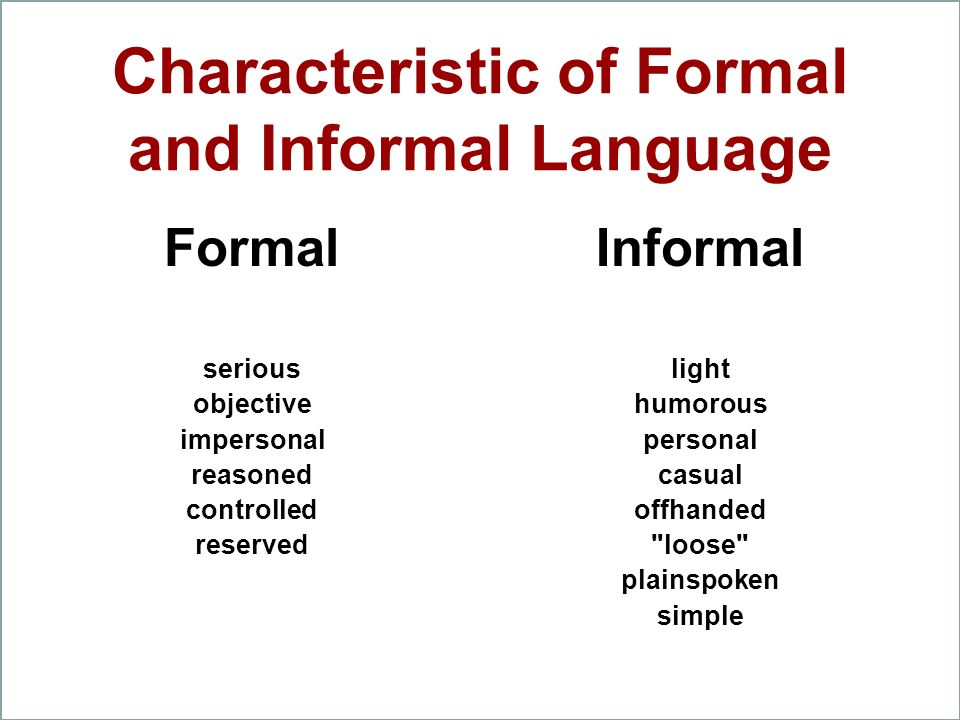 Characteristic of Formal and Informal Language Informal light humorous personal casual offhanded
