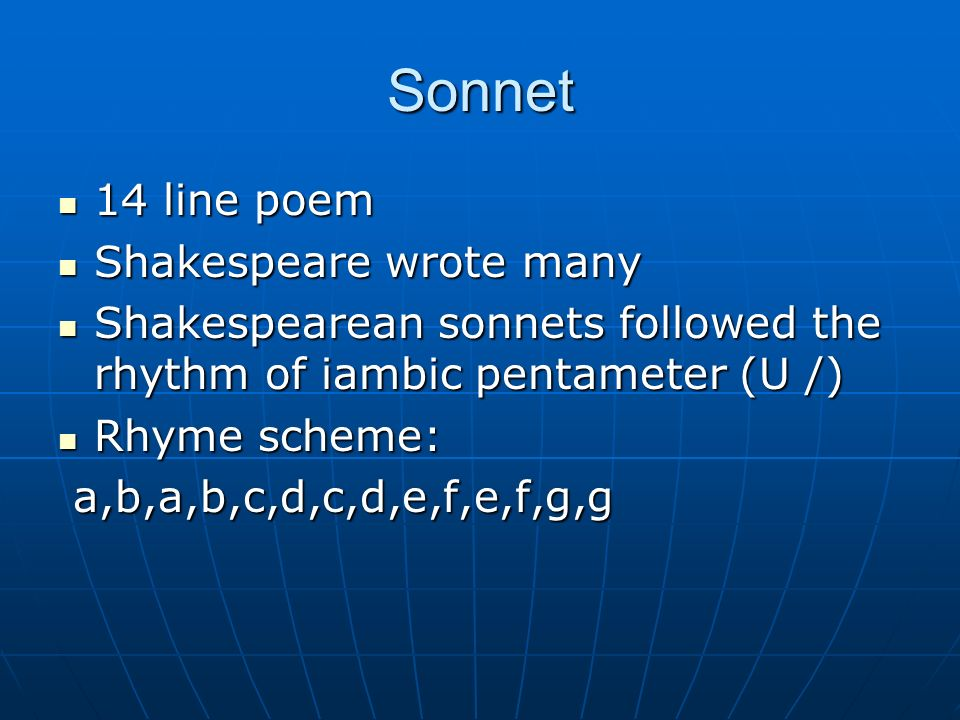 Sonnet 14 line poem 14 line poem Shakespeare wrote many Shakespeare wrote many Shakespearean sonnets followed the rhythm of iambic pentameter (U /) Sh