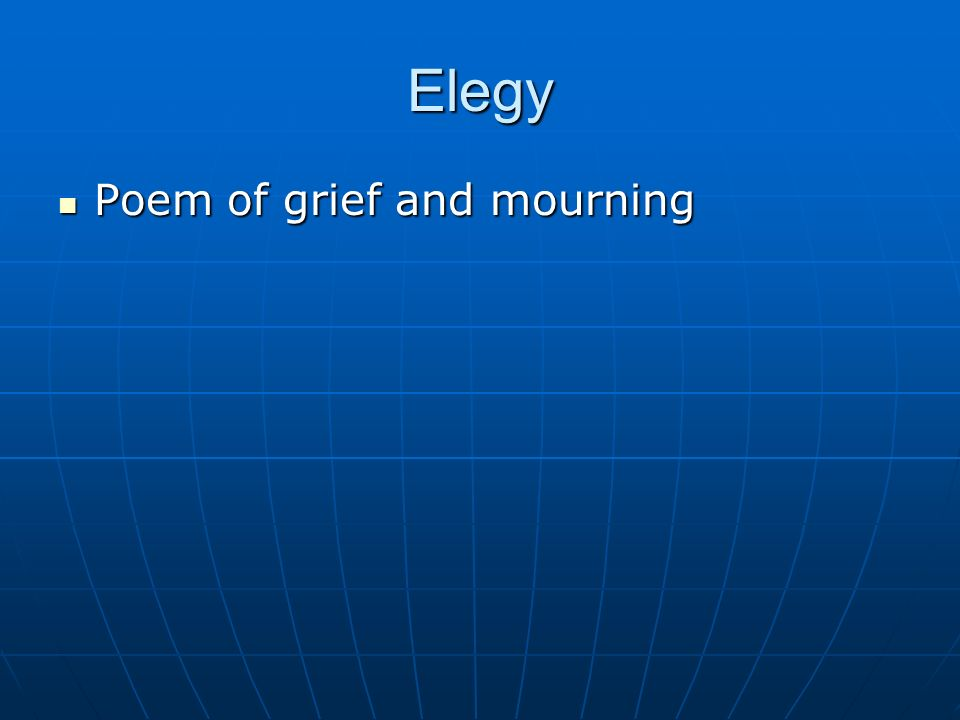 Elegy Poem of grief and mourning Poem of grief and mourning