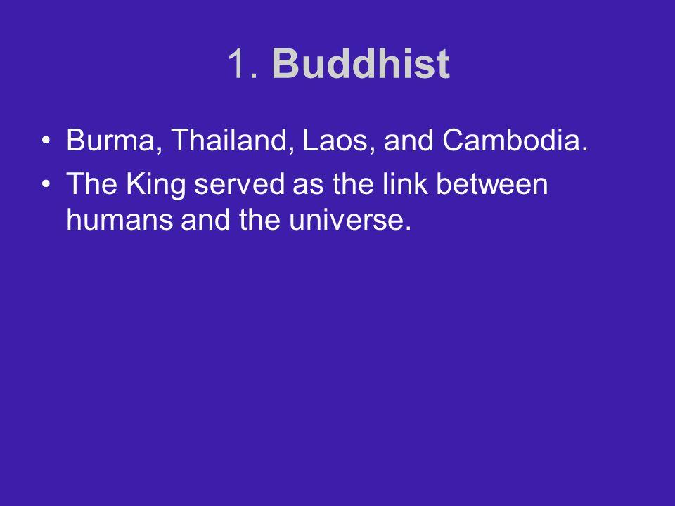 1.Buddhist Burma, Thailand, Laos, and Cambodia.