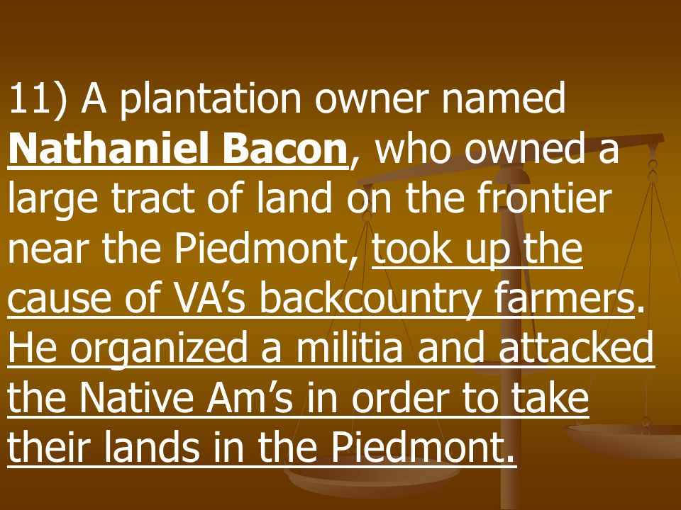 10) The backcountry farmers of Virginia wanted to extend VAs land into the Piedmont, the region of rolling hills b/w the coastal plains and Appalachia