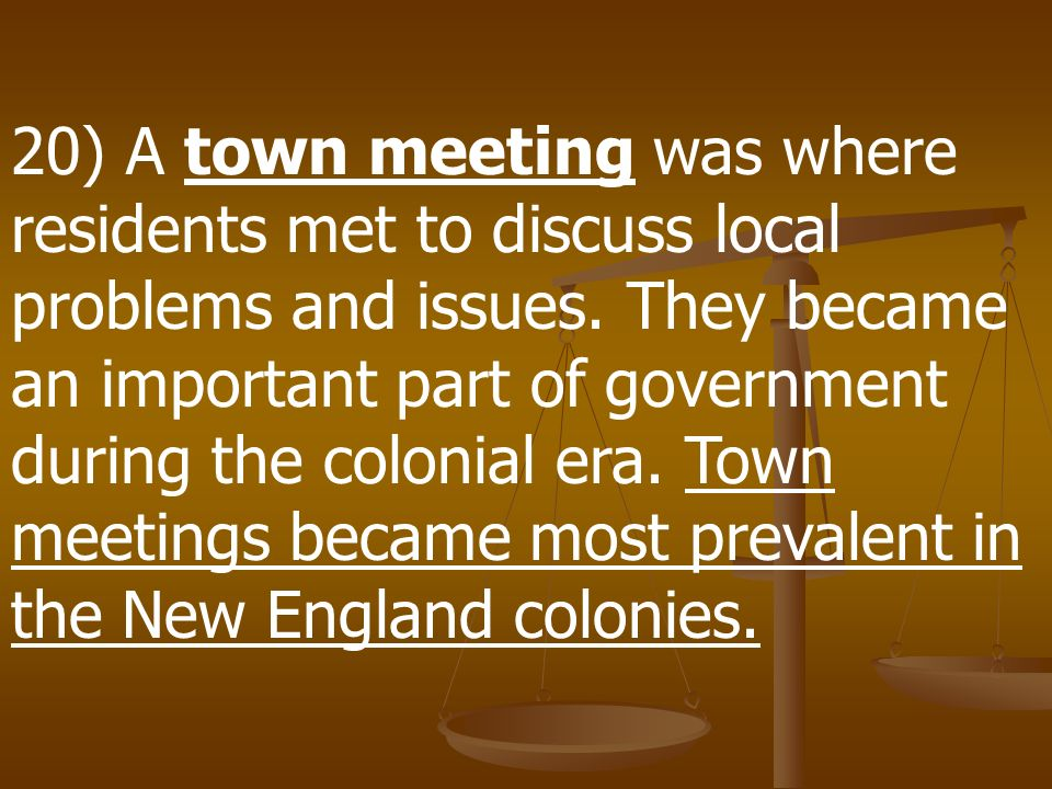 19) During the colonial era of American history selectmen were men selected annually to manage a towns affairs.