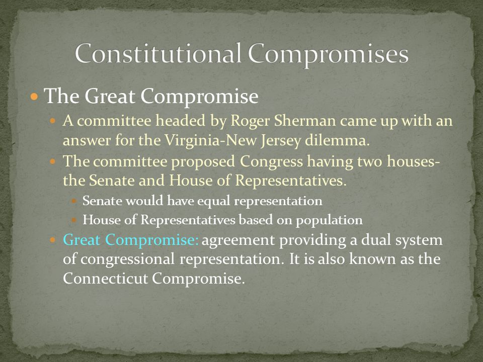The Great Compromise A committee headed by Roger Sherman came up with an answer for the Virginia-New Jersey dilemma. The committee proposed Congress h
