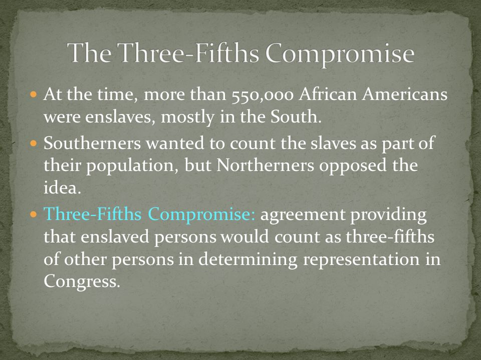 At the time, more than 550,000 African Americans were enslaves, mostly in the South. Southerners wanted to count the slaves as part of their populatio