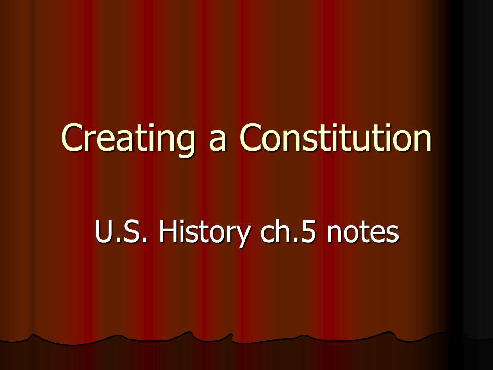 Creating a Constitution U.S. History ch.5 notes