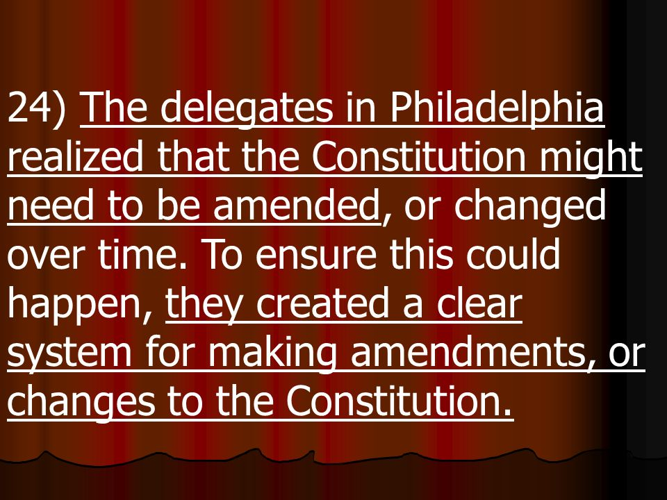 23) In addition to separating the powers of the govt into 3 branches, the delegates to the Constitutional Convention created a system of checks and ba