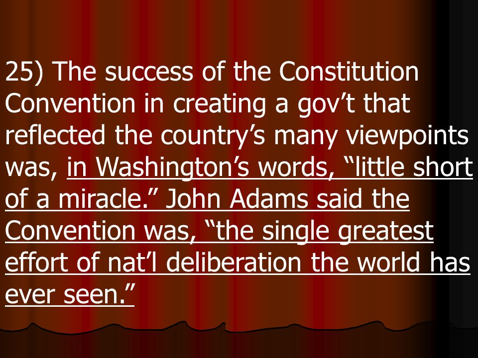 24) The delegates in Philadelphia realized that the Constitution might need to be amended, or changed over time. To ensure this could happen, they cre