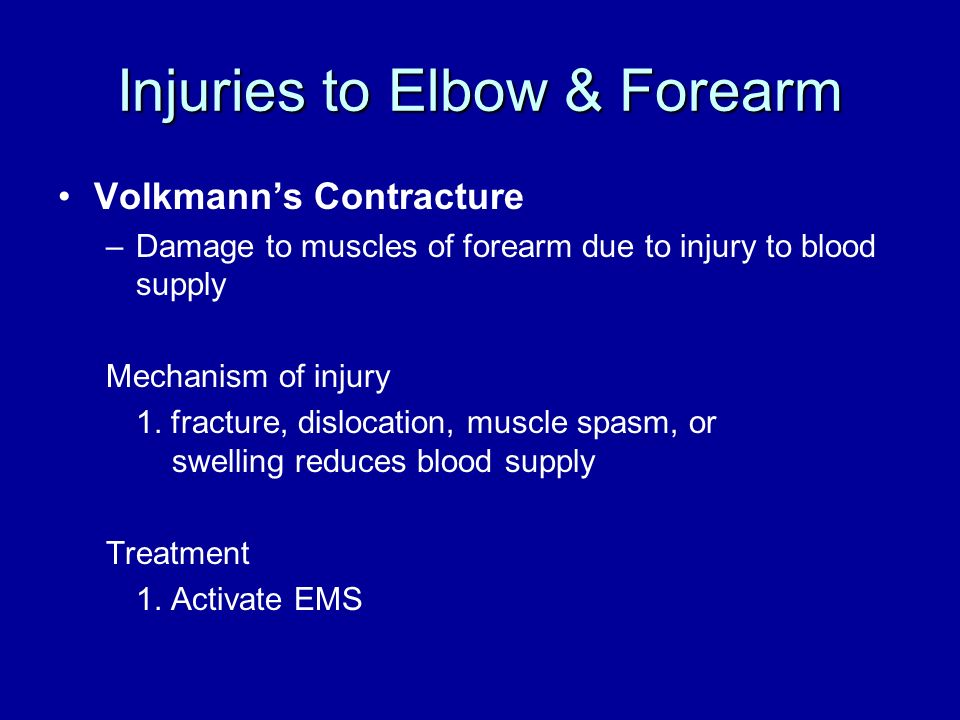 Injuries to Elbow & Forearm Volkmanns Contracture –Damage to muscles of forearm due to injury to blood supply Mechanism of injury 1. fracture, disloca