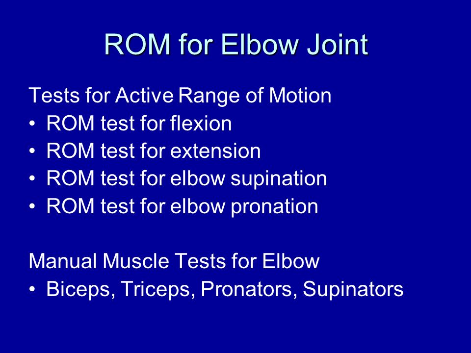 ROM for Elbow Joint Tests for Active Range of Motion ROM test for flexion ROM test for extension ROM test for elbow supination ROM test for elbow pron