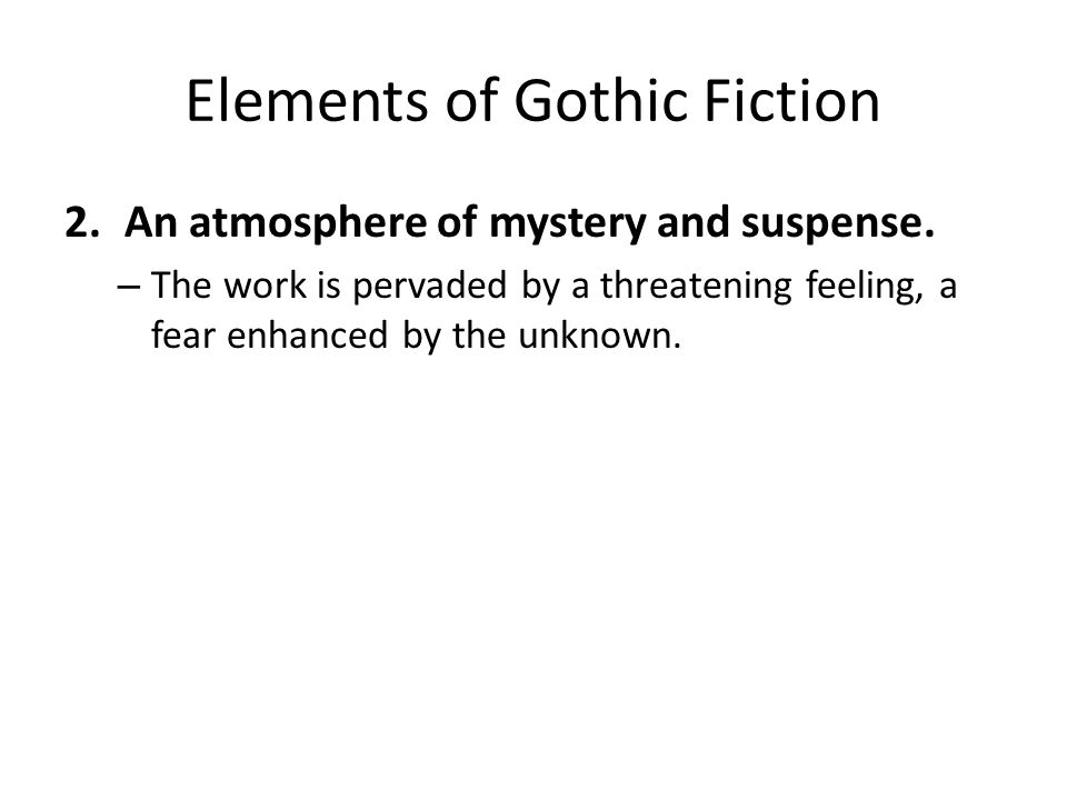 Elements of Gothic Fiction 2.An atmosphere of mystery and suspense. – The work is pervaded by a threatening feeling, a fear enhanced by the unknown.