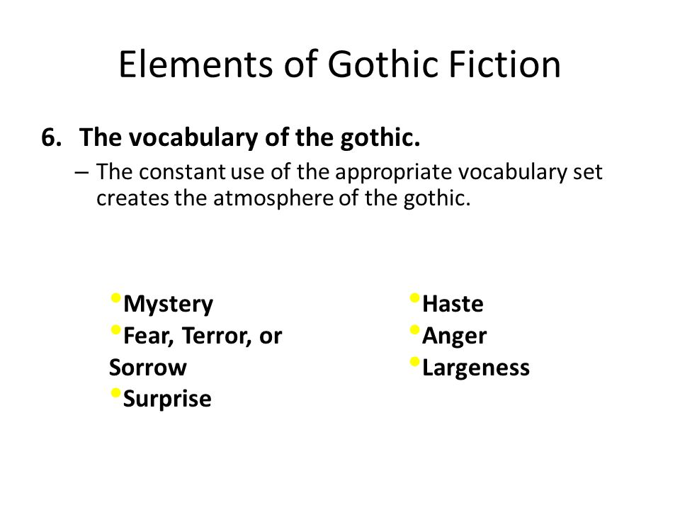 Elements of Gothic Fiction 6.The vocabulary of the gothic. – The constant use of the appropriate vocabulary set creates the atmosphere of the gothic.