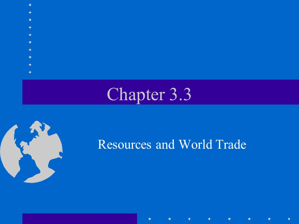 Chapter 3.3 Resources and World Trade