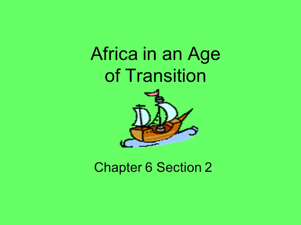 Africa in an Age of Transition Chapter 6 Section 2