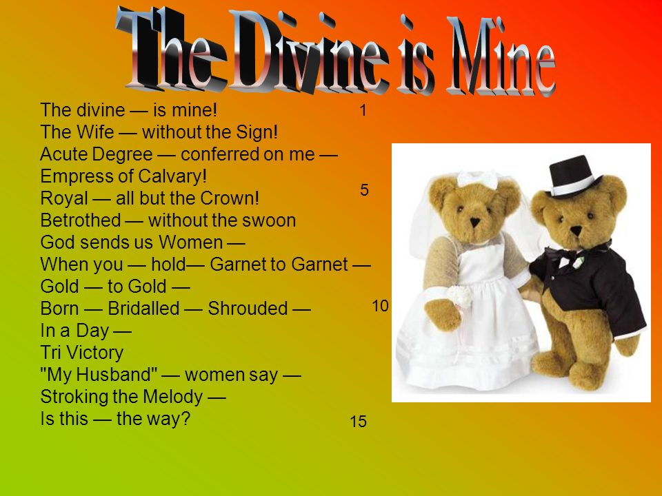 The divine is mine! The Wife without the Sign! Acute Degree conferred on me Empress of Calvary! Royal all but the Crown! Betrothed without the swoon G