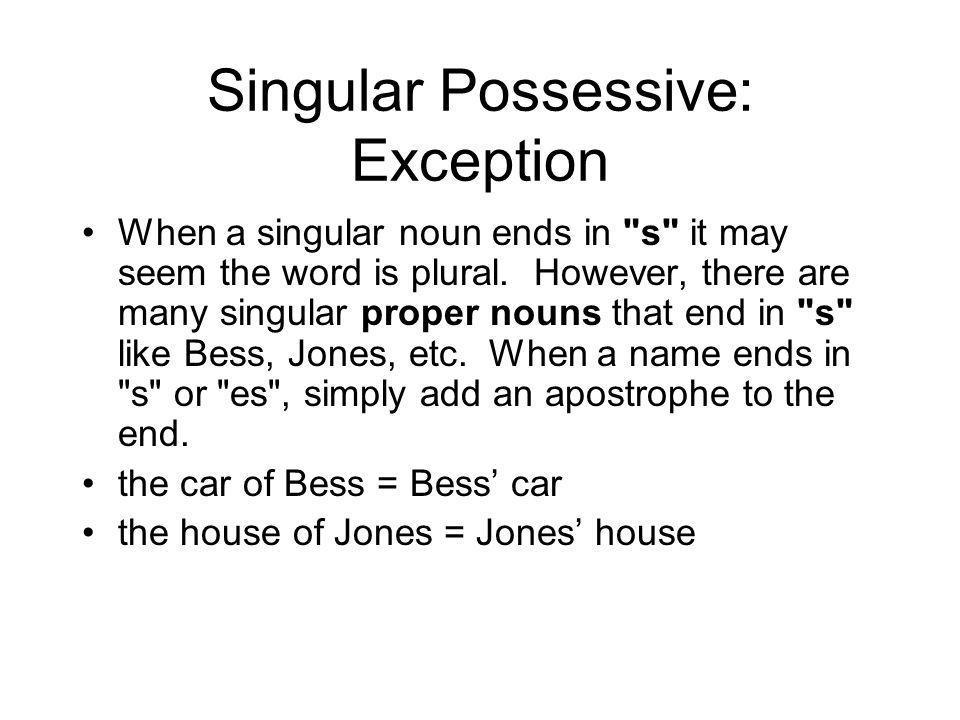 Singular Possessive: Exception When a singular noun ends in