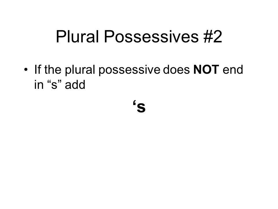 Plural Possessives #2 If the plural possessive does NOT end in s add s