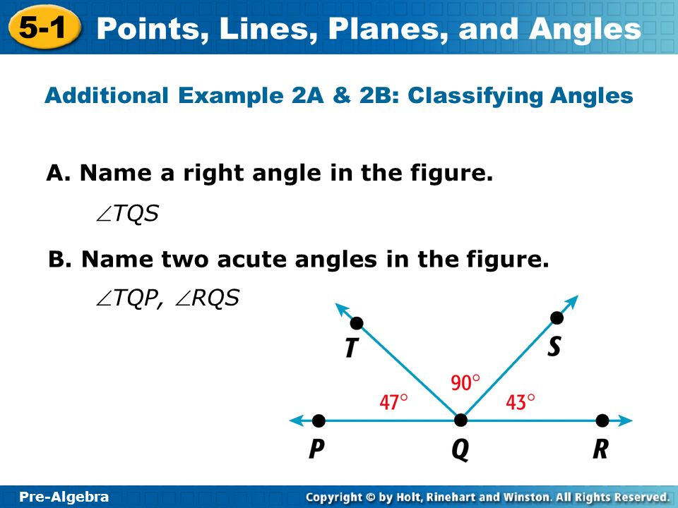 Pre-Algebra 5-1 Points, Lines, Planes, and Angles Additional Example 2A & 2B: Classifying Angles A.
