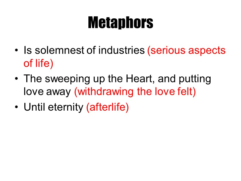Metaphors Is solemnest of industries (serious aspects of life) The sweeping up the Heart, and putting love away (withdrawing the love felt) Until eter