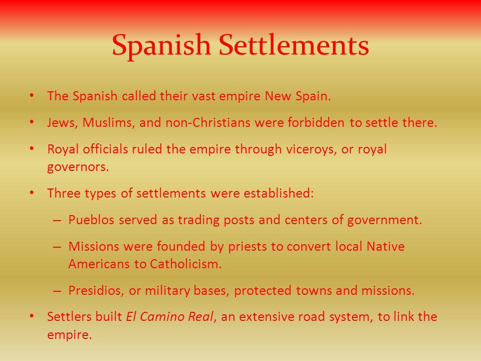 Spanish Settlements The Spanish called their vast empire New Spain.