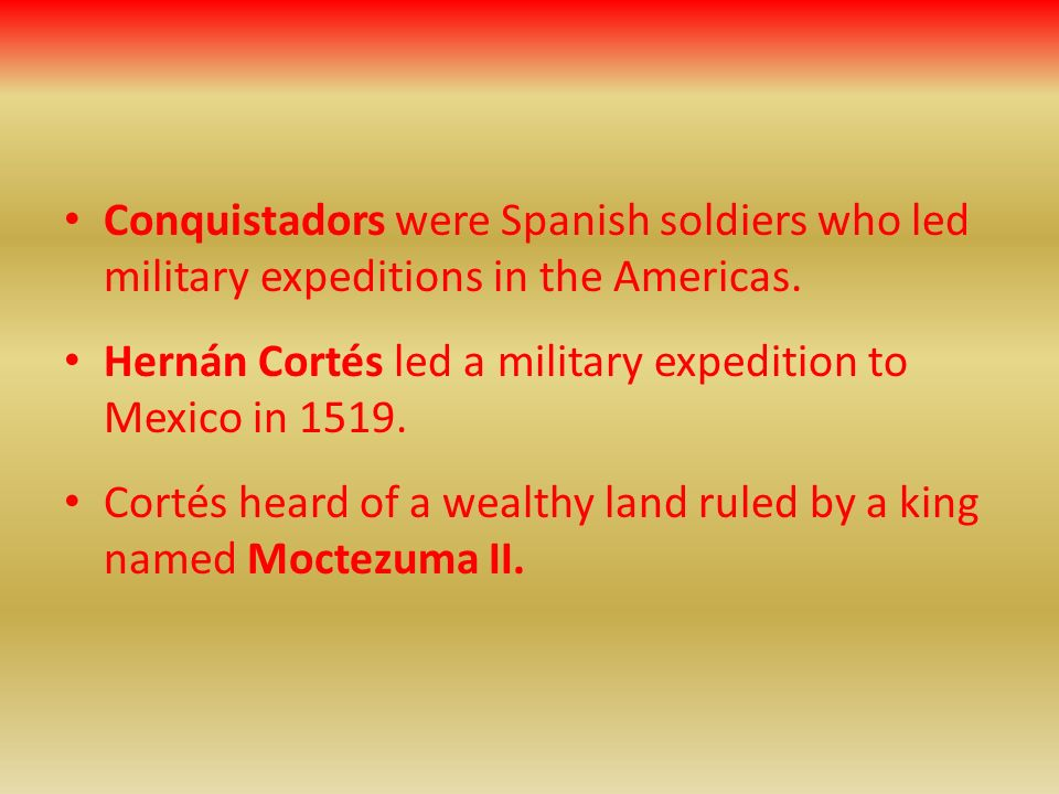 Conquistadors were Spanish soldiers who led military expeditions in the Americas.
