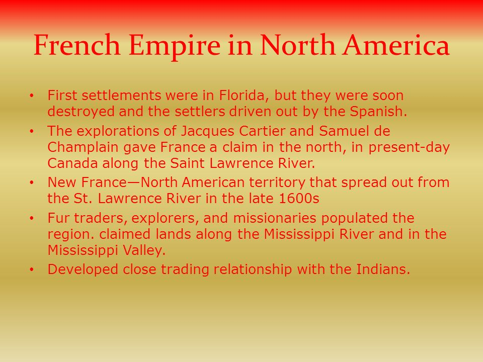 French Empire in North America First settlements were in Florida, but they were soon destroyed and the settlers driven out by the Spanish.