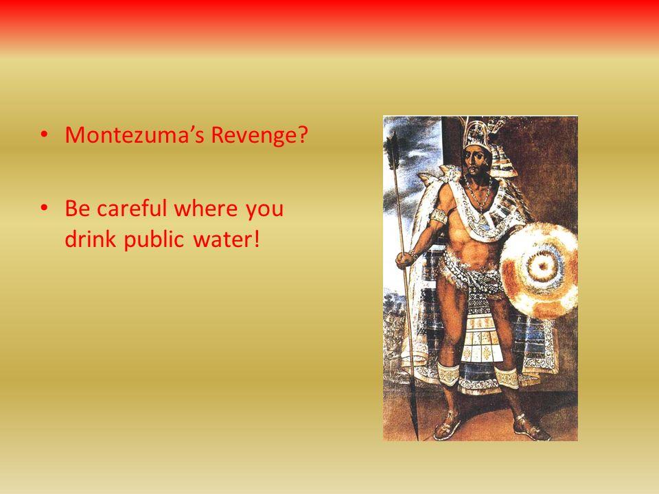 Montezumas Revenge? Be careful where you drink public water!