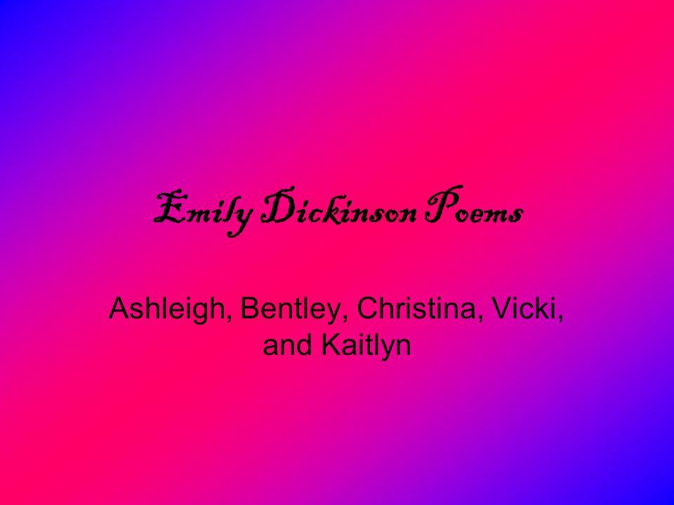 Emily Dickinson Poems Ashleigh, Bentley, Christina, Vicki, and Kaitlyn