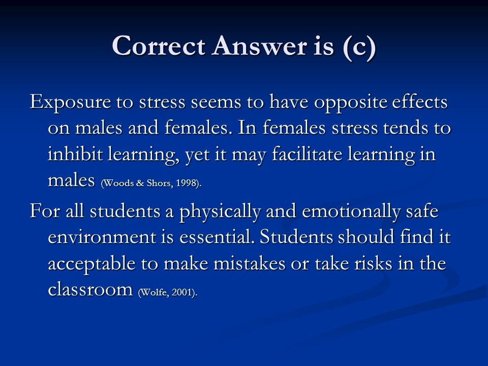 Correct Answer is (c) Exposure to stress seems to have opposite effects on males and females.