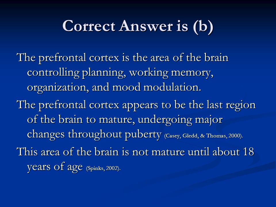 Correct Answer is (b) The prefrontal cortex is the area of the brain controlling planning, working memory, organization, and mood modulation.