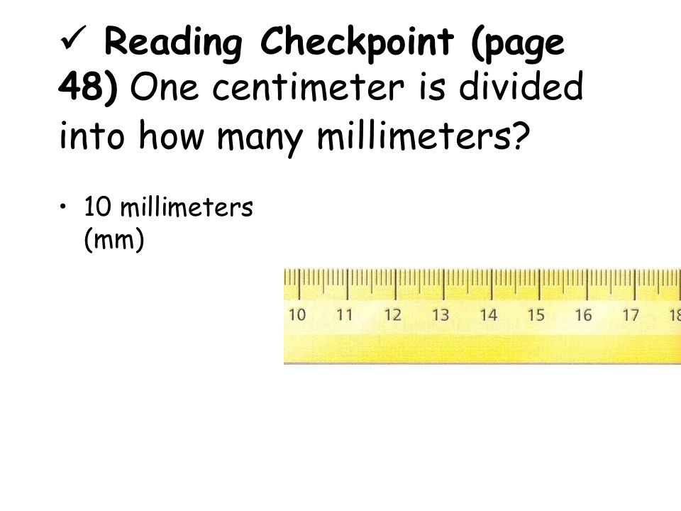 The shorter lines on the metric ruler are called… millimeters