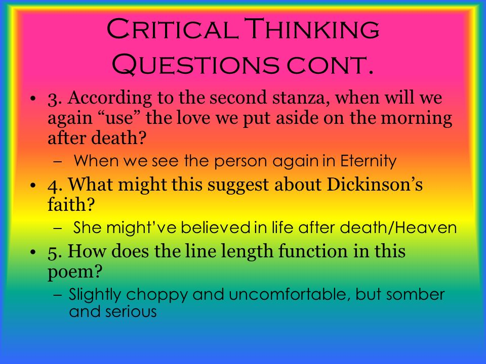 Critical Thinking Questions cont. 3. According to the second stanza, when will we again use the love we put aside on the morning after death? – When w
