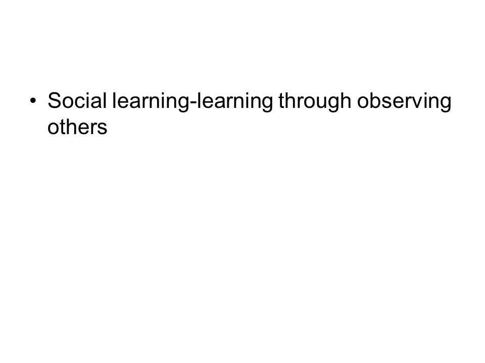 Social learning-learning through observing others