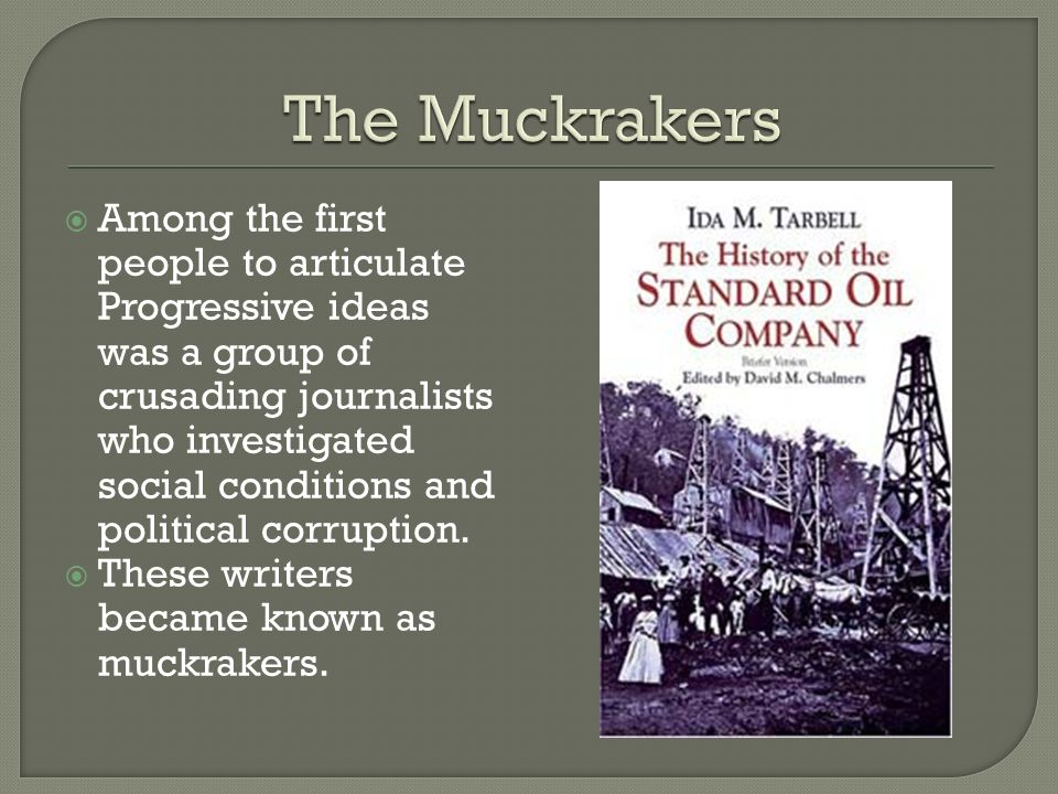 Among the first people to articulate Progressive ideas was a group of crusading journalists who investigated social conditions and political corruptio