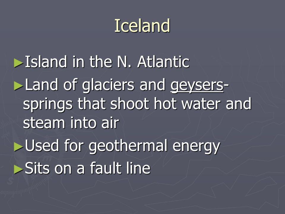 Iceland Island in the N. Atlantic Island in the N.