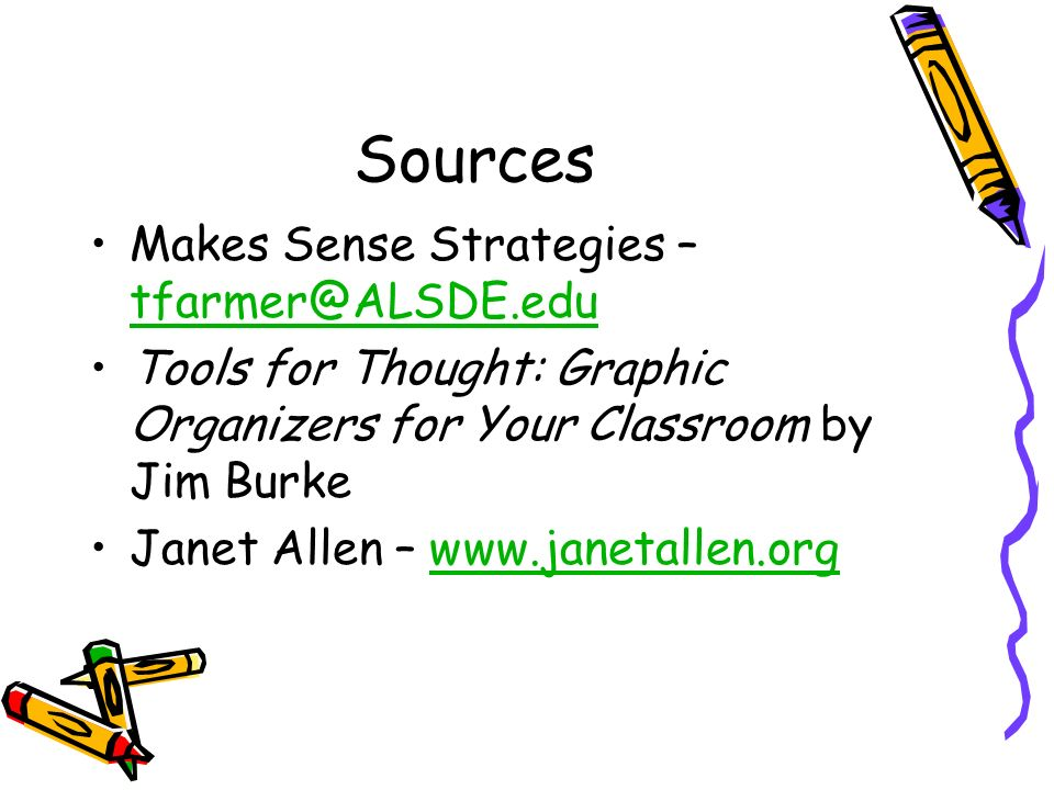 Sources Makes Sense Strategies – tfarmer@ALSDE.edu tfarmer@ALSDE.edu Tools for Thought: Graphic Organizers for Your Classroom by Jim Burke Janet Allen