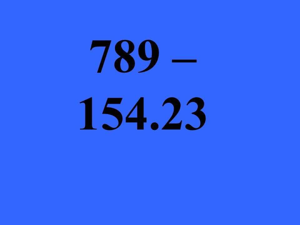 789 – 154.23
