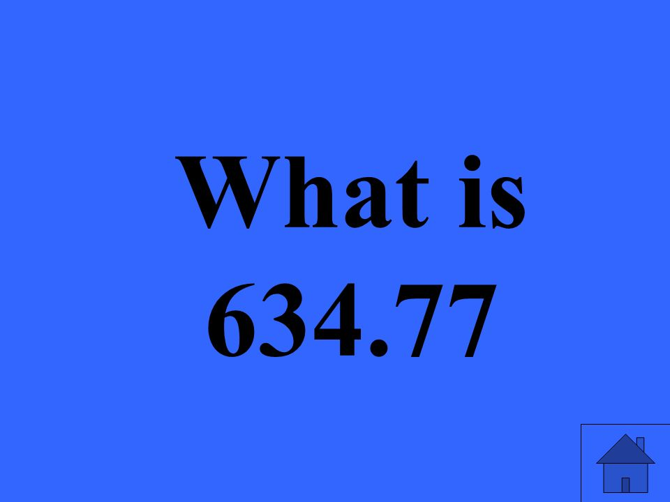 What is 634.77