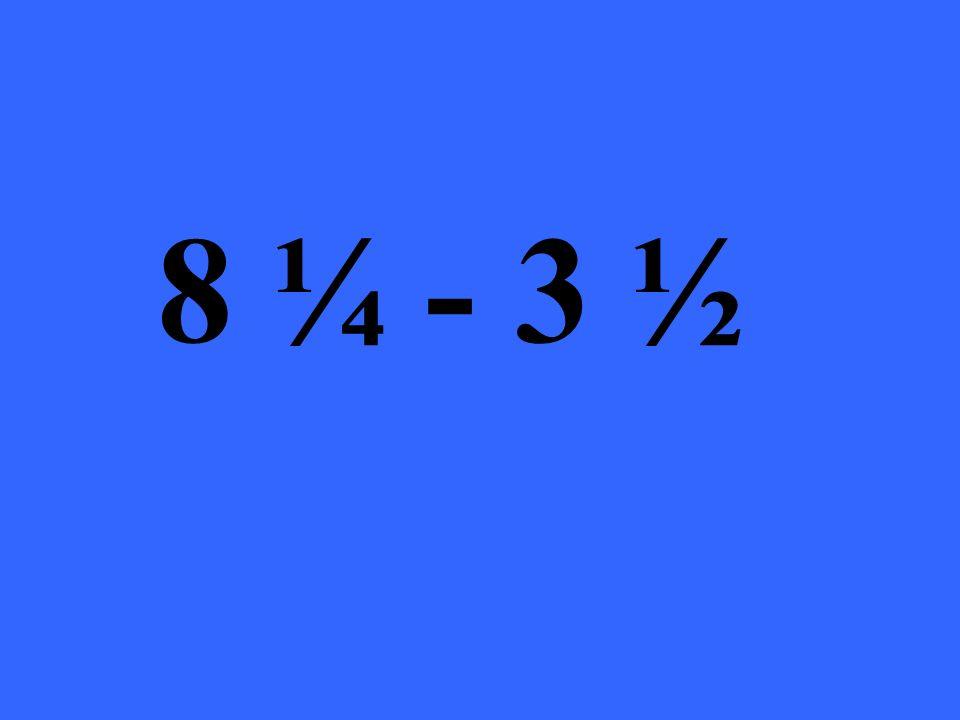 8 ¼ - 3 ½