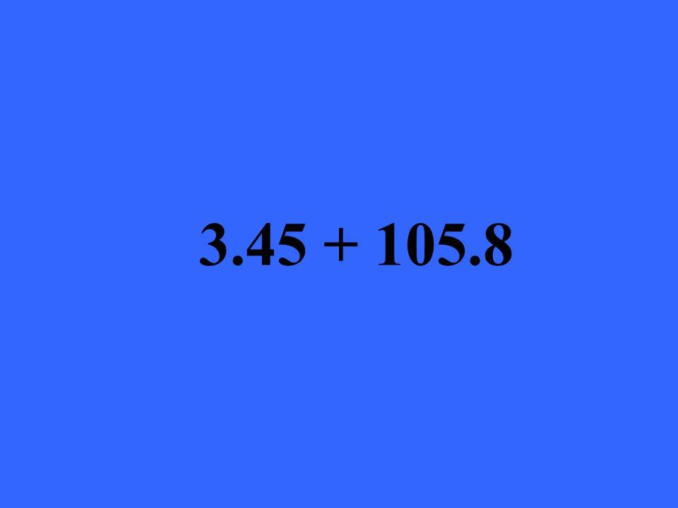 3.45 + 105.8