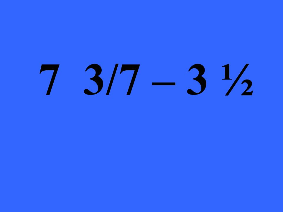 7 3/7 – 3 ½