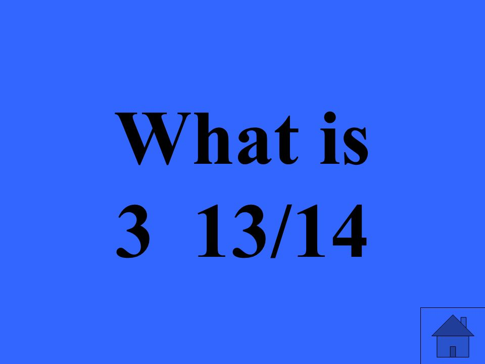 What is 3 13/14