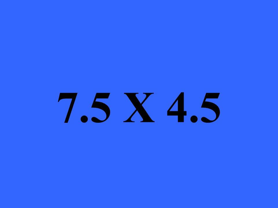 7.5 X 4.5
