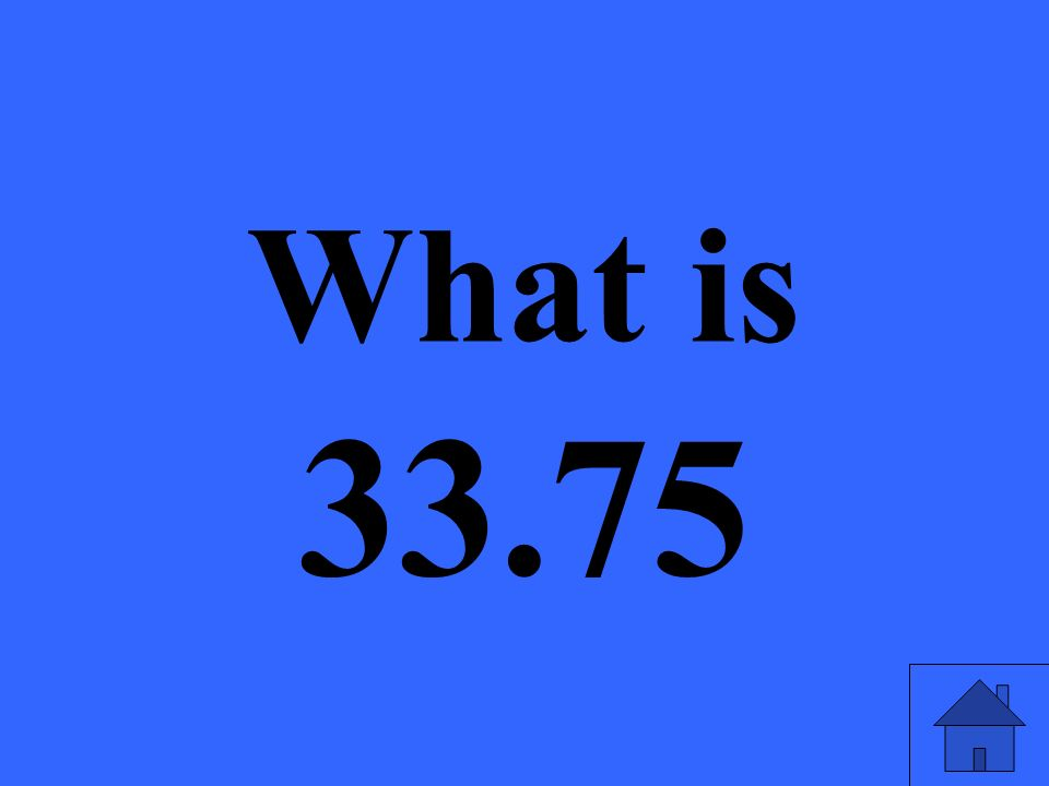 What is 33.75