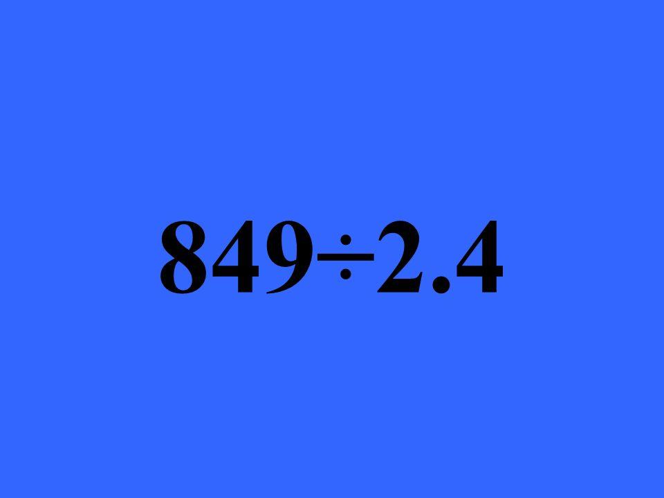 849÷2.4