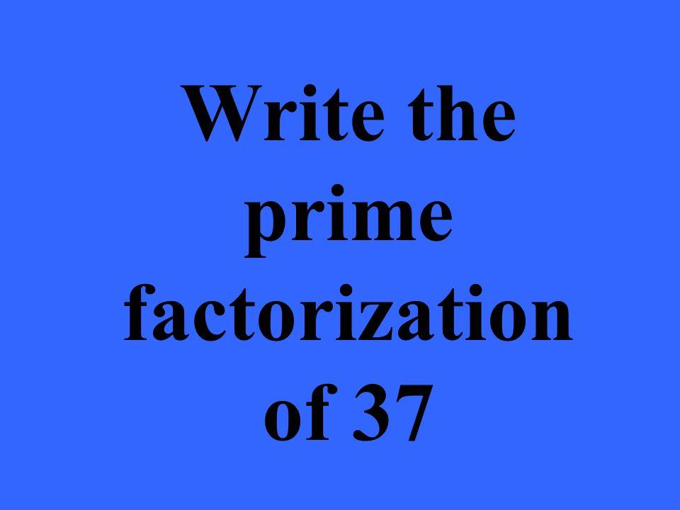 Write the prime factorization of 37
