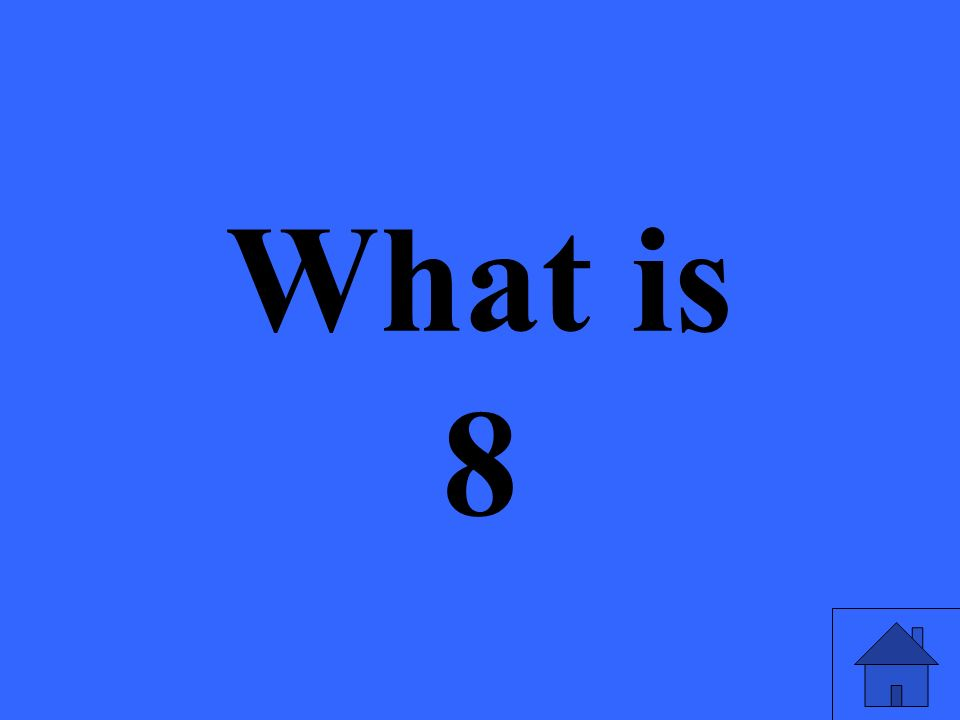 What is 8