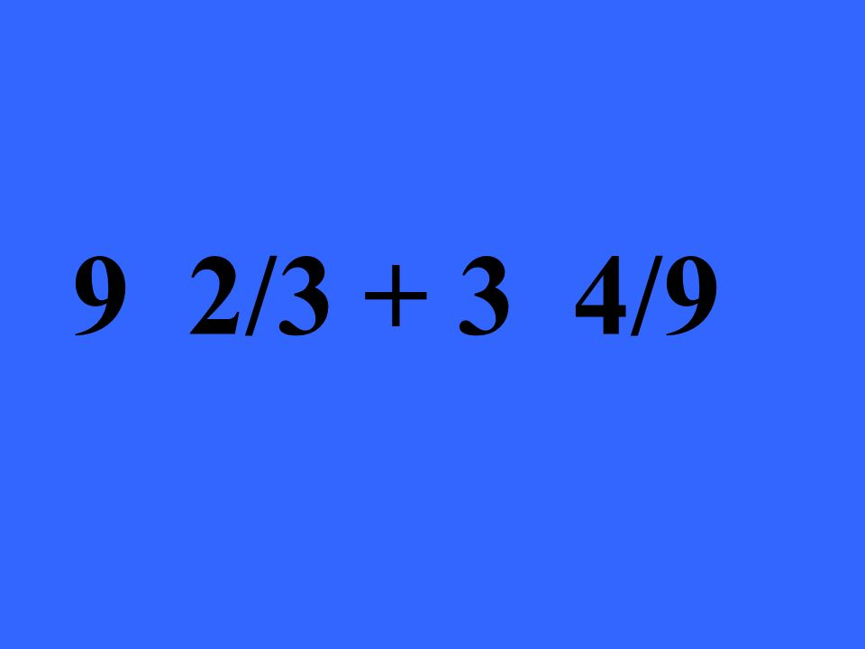 9 2/3 + 3 4/9