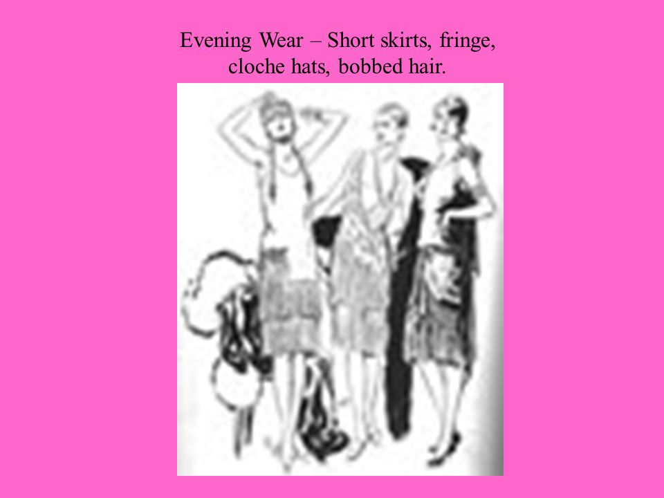 Evening Wear – Short skirts, fringe, cloche hats, bobbed hair.
