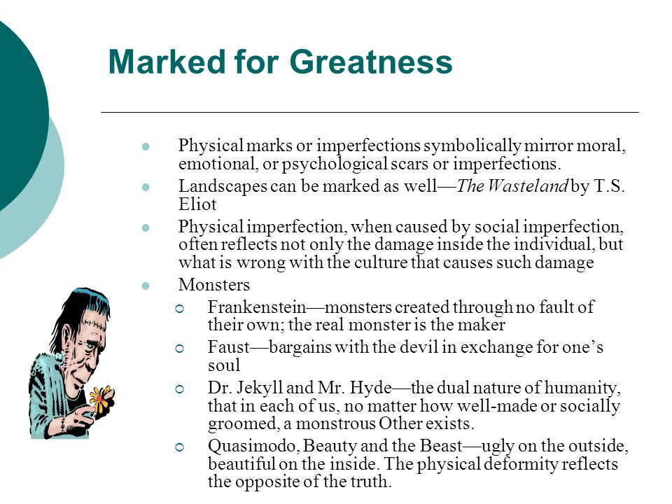 Marked for Greatness Physical marks or imperfections symbolically mirror moral, emotional, or psychological scars or imperfections. Landscapes can be