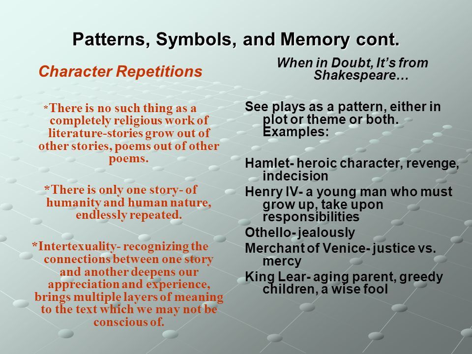 Patterns, Symbols, and Memory cont. Character Repetitions * There is no such thing as a completely religious work of literature-stories grow out of ot